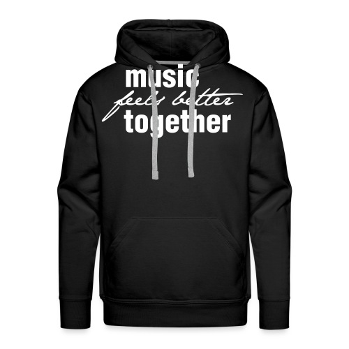 Music feels better together - Männer Premium Hoodie