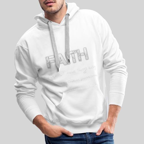 Faith it does not make things easy it makes them - Männer Premium Hoodie