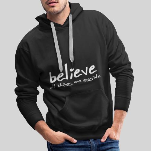 Believe all tings are possible Handwriting - Männer Premium Hoodie