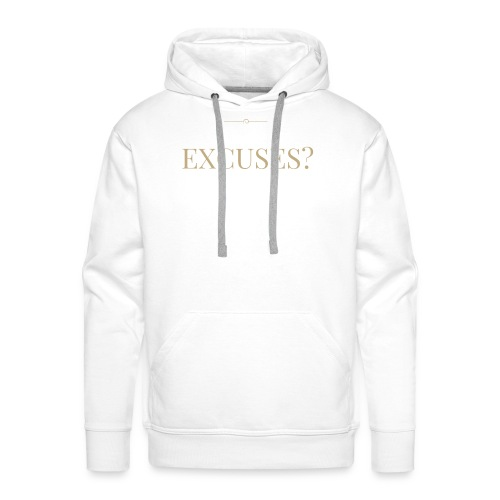 EXCUSES? Motivational T Shirt - Men's Premium Hoodie