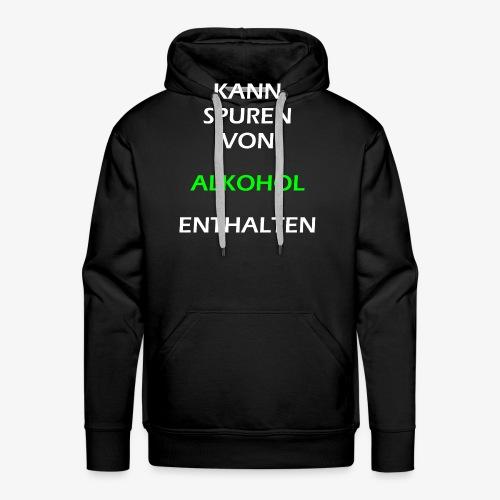 Kann Spuren von Alkohol enthalten | Spruch Alkohol - Männer Premium Hoodie