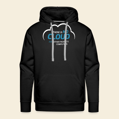 There is no cloud just other people s computers - Männer Premium Hoodie