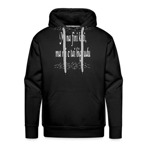 Mi na fini keti, ma mi e tai bigi udu - Mannen Premium hoodie