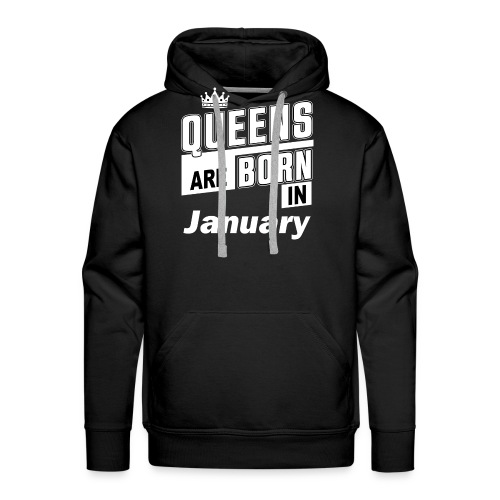 QUEENS ARE BORN IN JANUARY - Männer Premium Hoodie