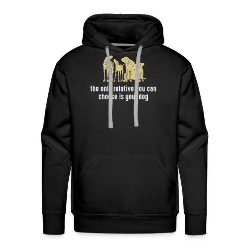 the only relative you can choose is your dog Hund - Men's Premium Hoodie