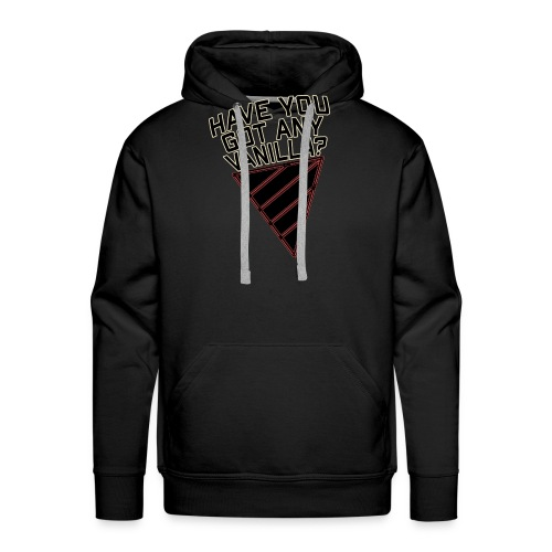 Have You Got Any Vanilla? - Men's Premium Hoodie