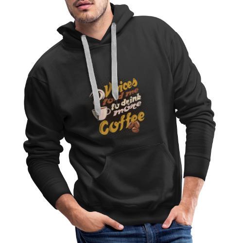 Kaffee Koffein Voices told me to drink more Coffee - Männer Premium Hoodie
