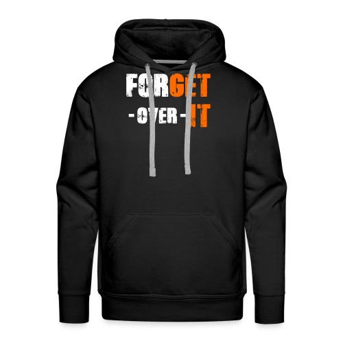 Forget it - Get over it - Männer Premium Hoodie