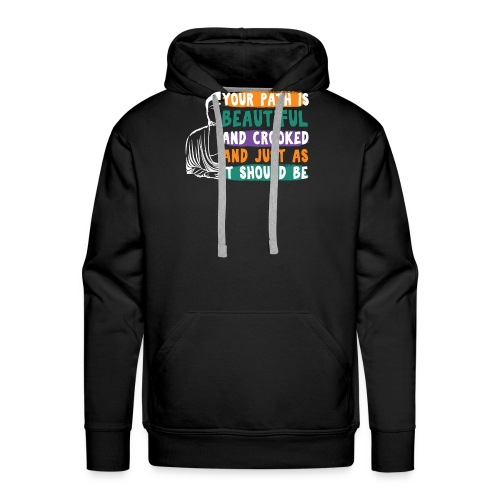YOUR PATH IS BEAUTIFUL AND CROOKED Zen Quote - Männer Premium Hoodie