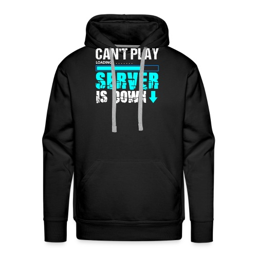 Can't Play Server Is Down | Gamer T-Shirt - Männer Premium Hoodie