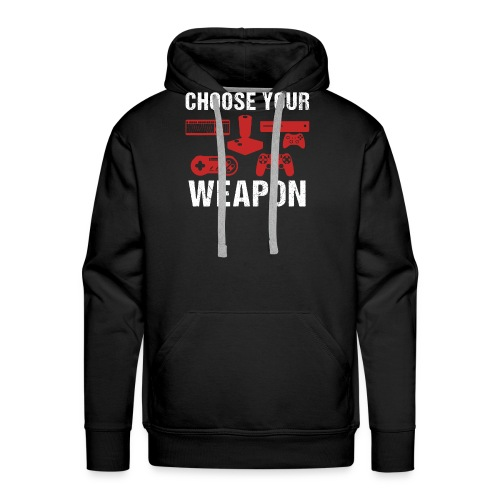 Choose Your Weapon | Gaming T-Shirt - Männer Premium Hoodie