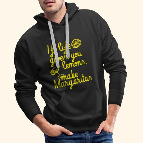 When life gives you lemons, make margaritas - Men's Premium Hoodie