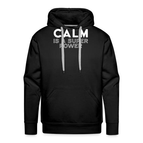 CALM is a super power - Männer Premium Hoodie