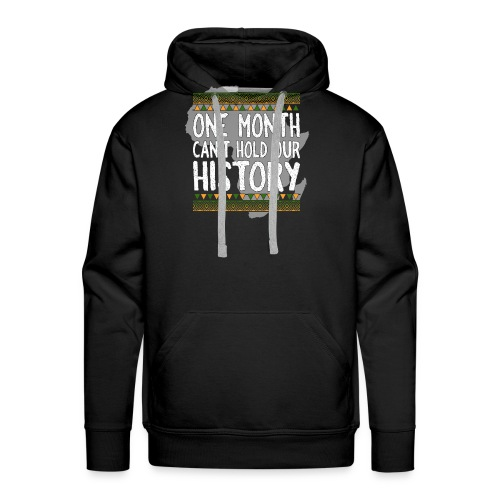 One Month Cannot Hold Our History Africa - Men's Premium Hoodie