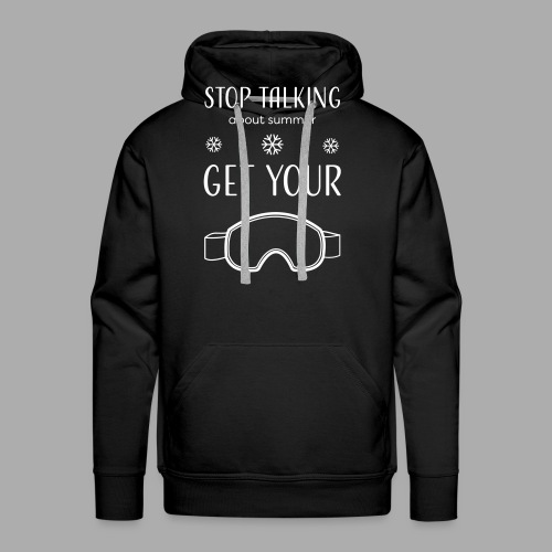 STOP TALKING ABOUT SUMMER AND GET YOUR SNOW / WINTER - Men's Premium Hoodie