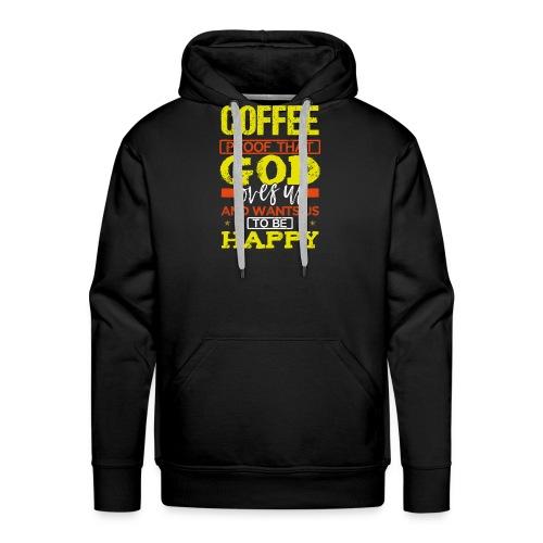 Coffee Lover Gift Coffee Proof that God Loves Us - Men's Premium Hoodie