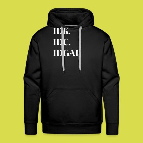 Idk. Idc. Idgaf. - Men's Premium Hoodie