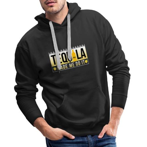Tequila Made me do it - Men's Premium Hoodie