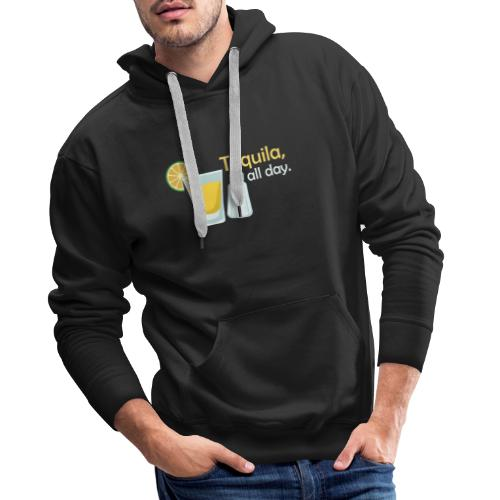 Tequila all day - Men's Premium Hoodie