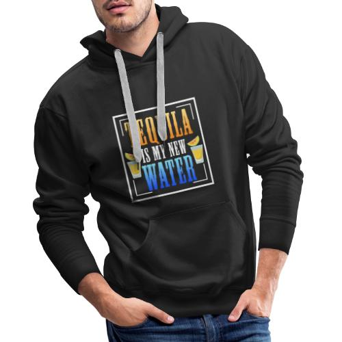 Tequila is my new water - Men's Premium Hoodie