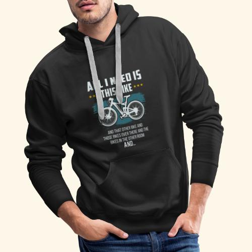 All I Need Is This Bike - Männer Premium Hoodie