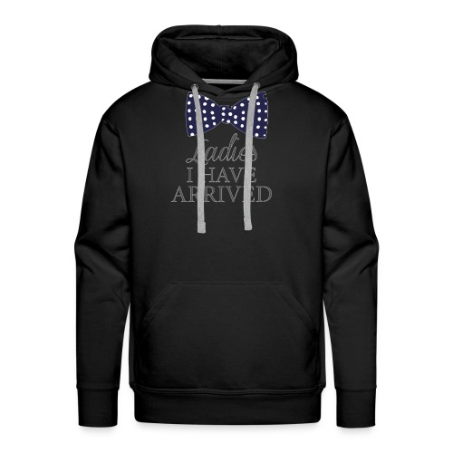 Ladies i have arrived - Men's Premium Hoodie