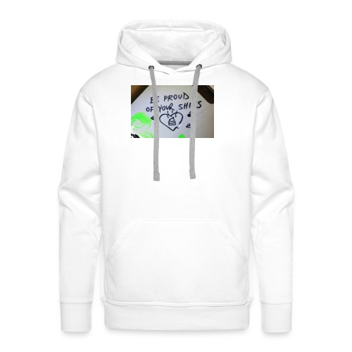 Be proud of your shits! - Männer Premium Hoodie