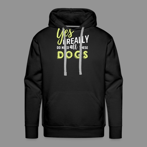 Yes, I really do need all these dogs - Men's Premium Hoodie