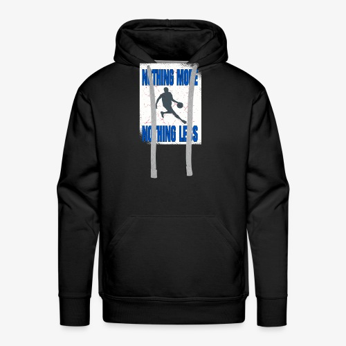 nothing more - nothing less #Basketball - Männer Premium Hoodie
