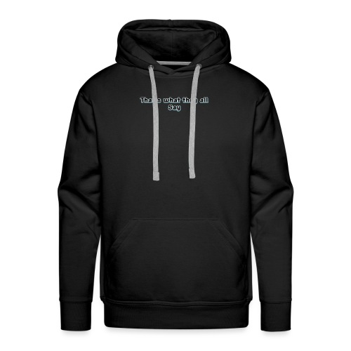 thats what they all say clothing wear. - Men's Premium Hoodie