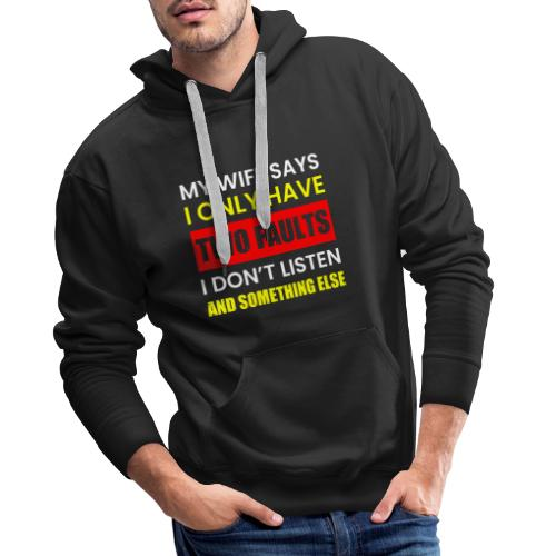 MY WIFE SAYS I ONLY TWO FAULTS - Männer Premium Hoodie
