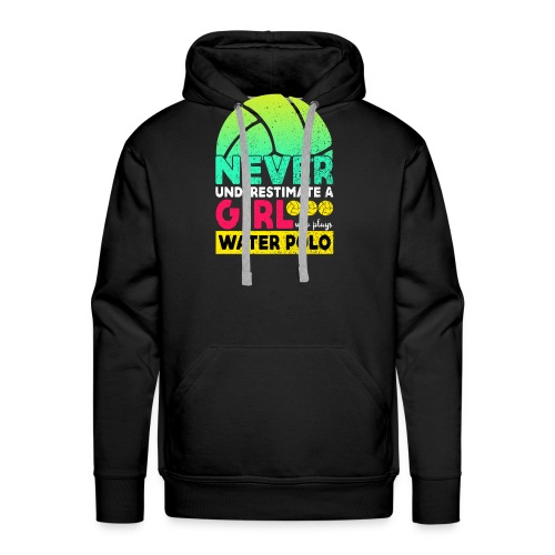 Never Underestimate A Girl Who Plays Water Polo - Men's Premium Hoodie