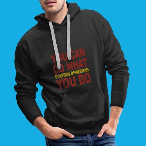 You Can Do What You Do - Men's Premium Hoodie