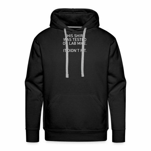 This Shirt Was Tested On Lab Mice It Didn't Fit - Men's Premium Hoodie