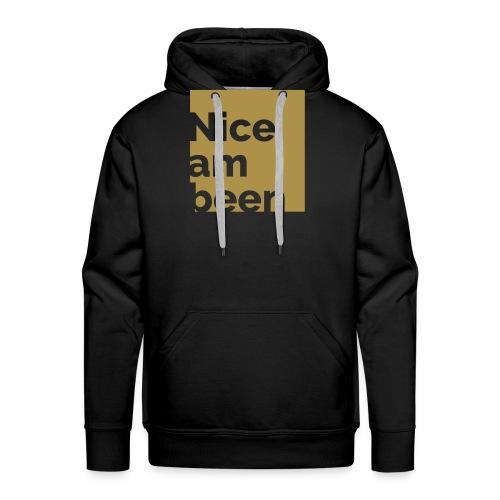 Nice am been - Männer Premium Hoodie