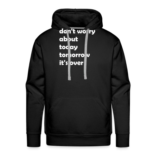 dont_worry_about today - Männer Premium Hoodie