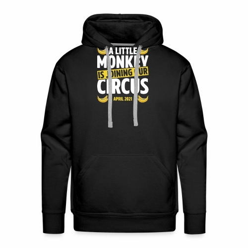 A Little Monkey Is Joining Our Circus April 2021 - Men's Premium Hoodie