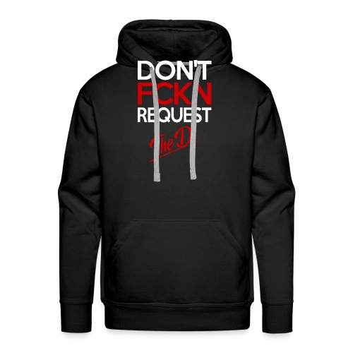 Don't FCKN Request The Dj - Männer Premium Hoodie