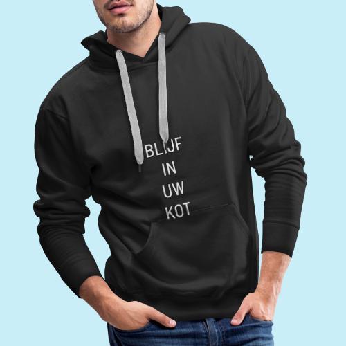 blijf in uw kot - Sweat-shirt à capuche Premium pour hommes