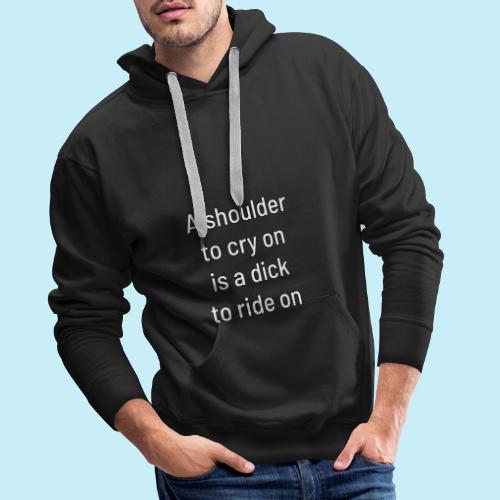 A shoulder to cry on - Sweat-shirt à capuche Premium pour hommes