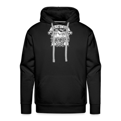 You Can't Stop The Waves Surfing T-Shirt - Men's Premium Hoodie