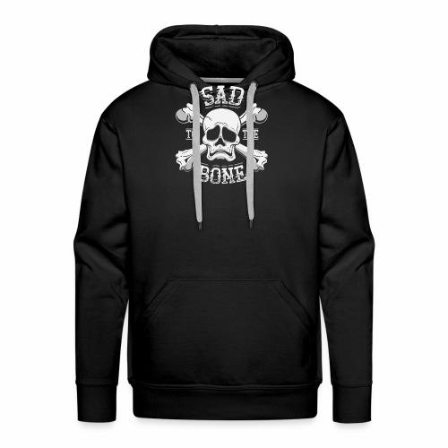 Sad To The Bone Funny Sad Skull Face And Crossbone - Men's Premium Hoodie