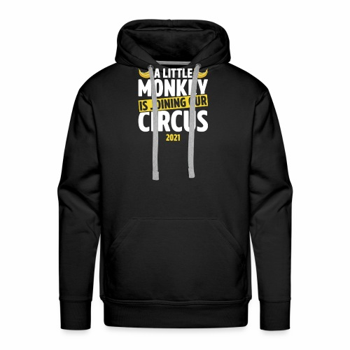 A Little Monkey Is Joining Our Circus 2021 Humor - Men's Premium Hoodie