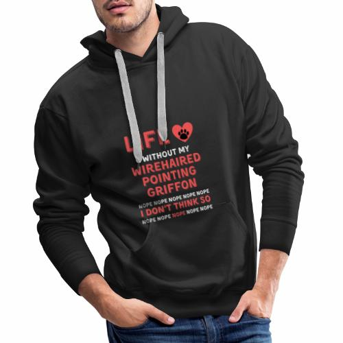 Life without my Wirehaired Pointing Griffon Dog NO - Männer Premium Hoodie