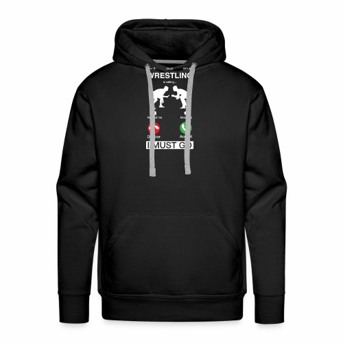 Wrestling Is Calling And I Must Go Funny Phone - Men's Premium Hoodie