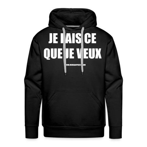 JE FAIS CE QUE JE VEUX - Sweat-shirt à capuche Premium pour hommes