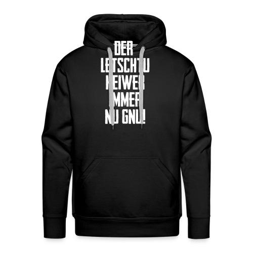 DER LETSCHTU HEIWER IMMER NU GNU! - Männer Premium Hoodie