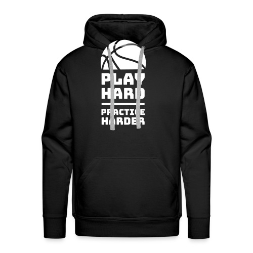 Play hard, practice harder - Bluza męska Premium z kapturem