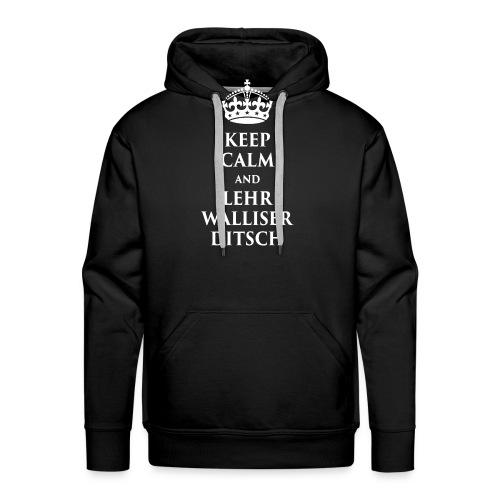KEEP CALM AND LEHR WALLISERDITSCH - Männer Premium Hoodie