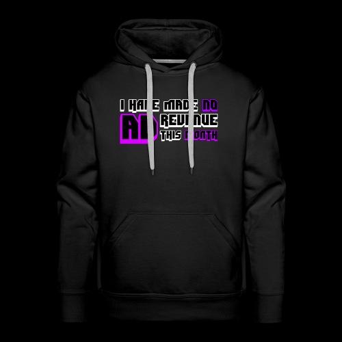 I HAVE MADE NO AD REVENUE THIS MONTH Design - Men's Premium Hoodie